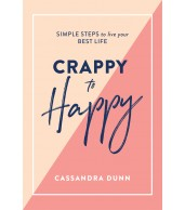 Crappy to Happy - Simple Steps to Live Your Best Life