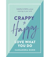Crappy to Happy - Simple Steps to Find Meaning in Your Work
