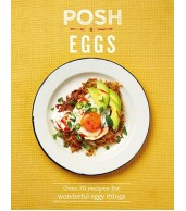 Posh Eggs : Over 70 Recipes For Wonderful Eggy Things