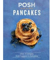 Posh Pancakes : Over 70 Recipes From Hoppers To Hotcakes
