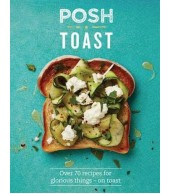 Posh Toast : Over 70 Recipes For Things On Toast